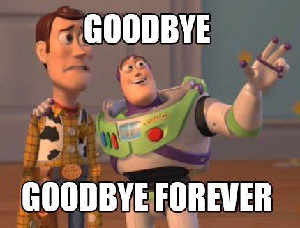 Bye Meme - meme creator goodbye goodbye forever meme generator at