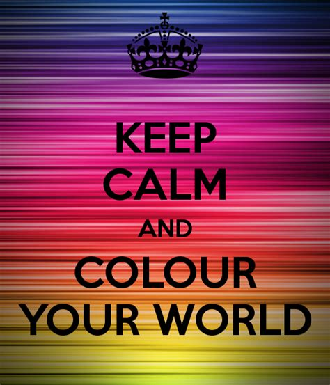 keep calm and color on keep calm and colour your world poster keep calm