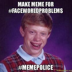 Make Bad Luck Brian Meme - make meme for faceworldproblems memepolice bad luck
