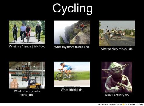 Cycling Memes - cycling what people think i do what i really do