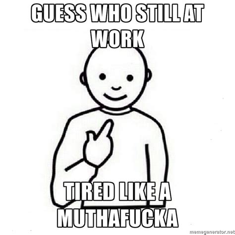 Tired At Work Meme - 25 best tired funny ideas on pinterest funny memes