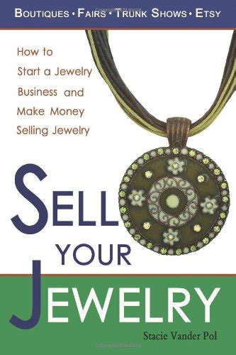 starting a jewelry business sell your jewelry how to start a jewelry business and