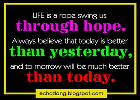 Today Is Better Than Yesterday Essay by Quotes Always Believe That Today Is Better That Today Is Better Than Yesterday
