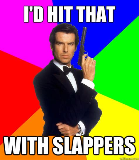 I Hit It First Meme - i d hit that with slappers goldeneye quickmeme