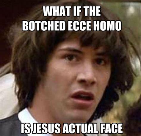Ecce Homo Meme - image 383525 botched ecce homo painting know your meme