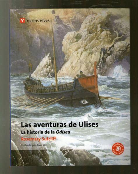 libro las aventuras de ulises la odisea de homero adaptada para lectores m 225 s j 243 venes en el relato de las aventuras de ulises