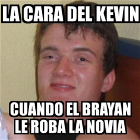 Memes De Kevin - meme stoner stanley la cara del kevin cuando el brayan
