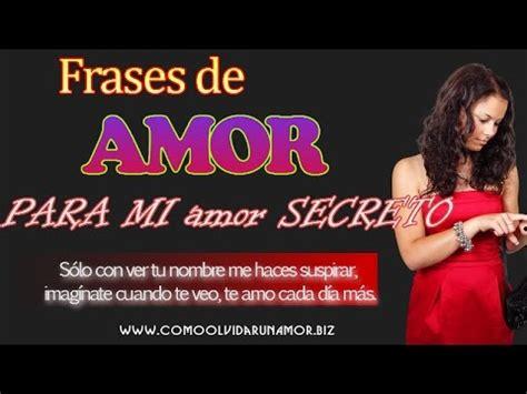 imagenes de amor para mi amor secreto frases de amor para mi amor secreto youtube