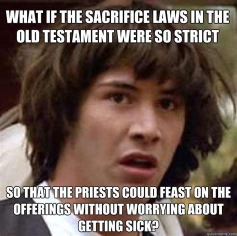 Memes Without Captions - what if the sacrifice laws in the old testament were so