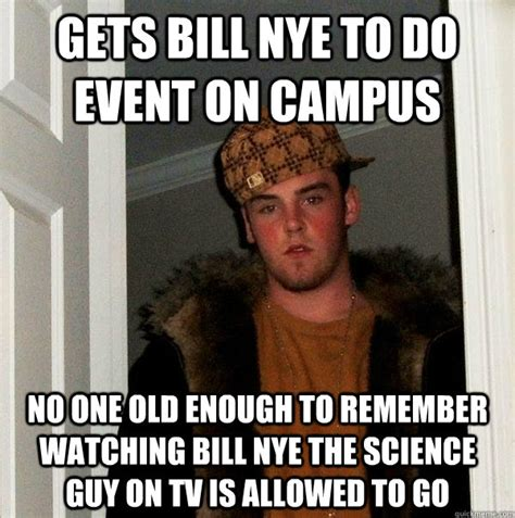 Nye Meme - gets bill nye to do event on cus no one old enough to