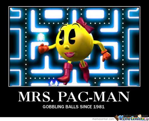 Pac Man Meme - mrs pac man grobbling balls since 1981 by xxsaitanxx