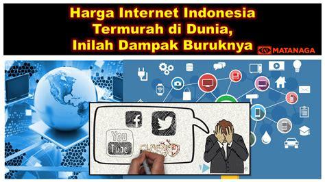 harga internet indonesia termurah  dunia inilah dampak buruknya matanaga