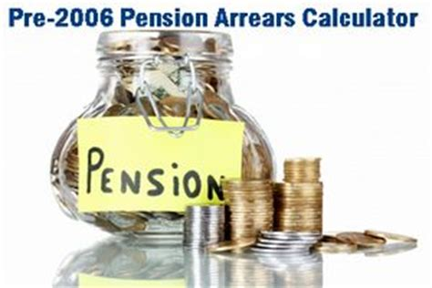 payment of arrears of pensions to pre 2006 pensioners we pre 2006 pension arrears calculator pro rata to full pension