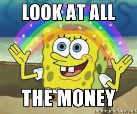 Money Meme - look at all the money spongebob meme generator i