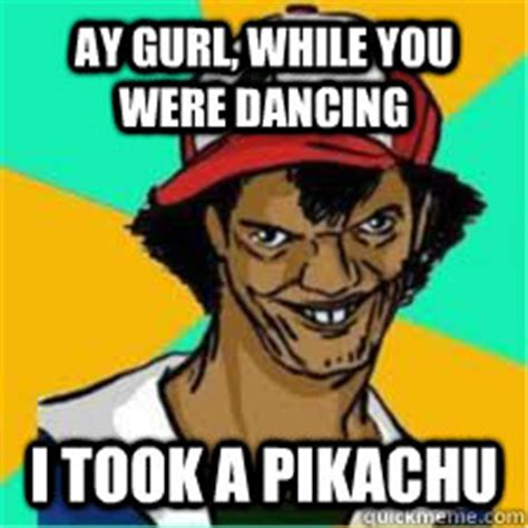 Ay Girl Meme - ay gurl you just made my weedle use string shot dat ash