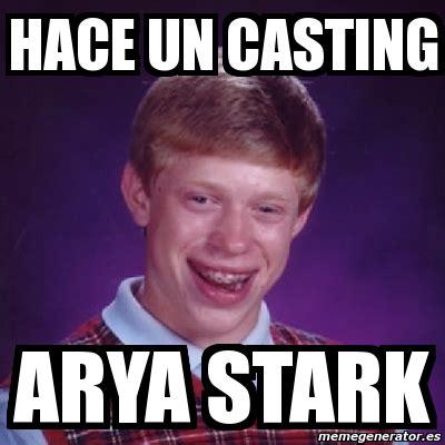 Stark Meme Generator - meme bad luck brian hace un casting arya stark 1364747
