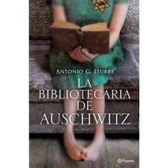 la bibliotecaria de auschwitz la bibliotecaria de auschwitz antonio g iturbe sinopsis y precio fnac