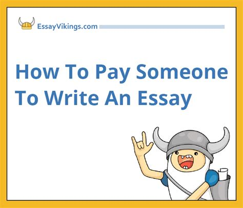 pay someone to write a paper how to pay someone to write an essay papers essayvikings