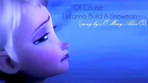 i want to build a house where do i start of course i wanna build a snowman sung by oomaryaliceoo