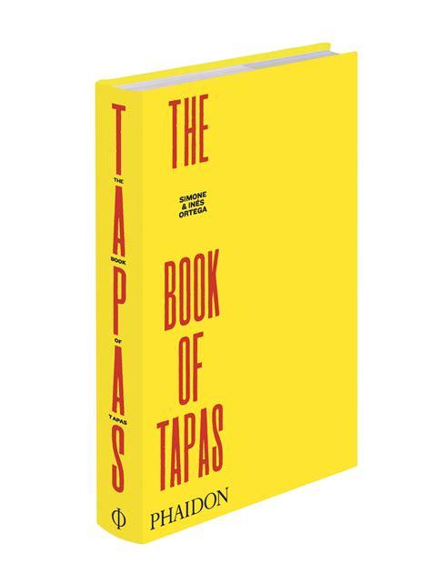 the book of tapas the book of tapas de simone e in 233 s ortega recetas sencillas y aut 233 nticas