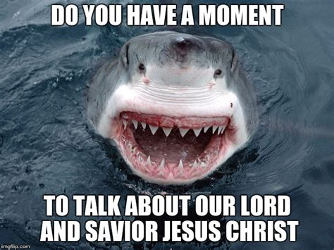 Lord And Savior Jesus Christ Meme - shark imgflip
