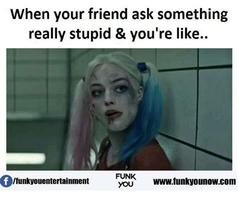 You Re Stupid Meme - 25 best memes about really stupid really stupid memes