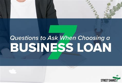 7 Questions To Ask When Choosing A Business Loan