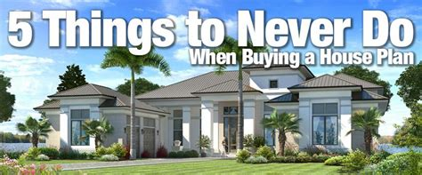 never buy a house five things to never do when buying a house plan sater design collection