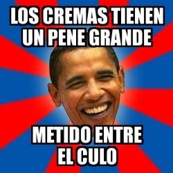 Meme Pene - meme obama los cremas tienen un pene grande metido entre el culo 2792613