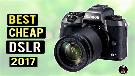 best dslr cheap top 10 best budget dslr 2017 best dslr