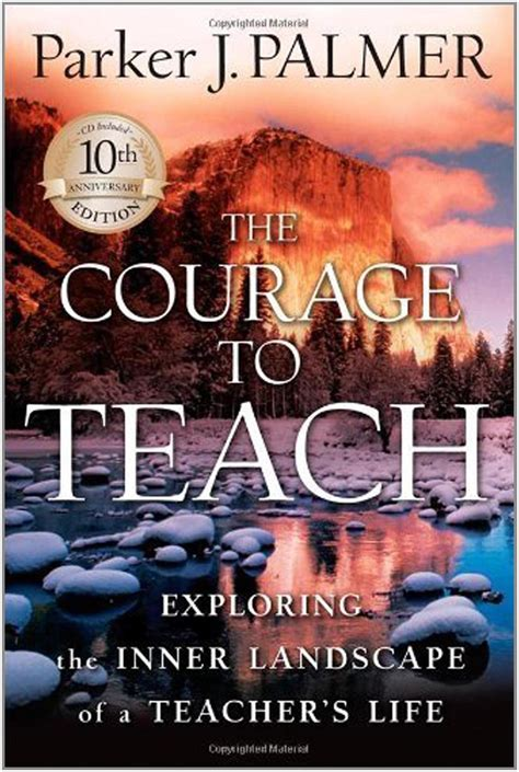 the courage to teach exploring the inner landscape of a s 20th anniversary edition reignite your for teaching five books to help