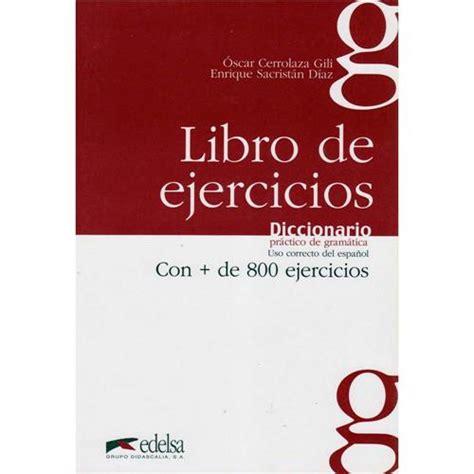 libro diccionario de uso de diccionario pratico de gramatica uso correcto del espa 241 ol libro de ejercicios con de 800