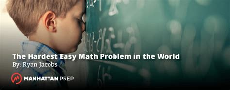 Hardest Courses In Mba by The Hardest Easy Math Problem In The World Gmat