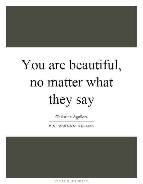 no matter what they say you are beautiful no matter what they say picture quotes