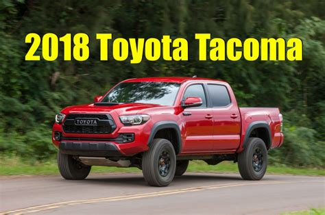 2017 vs 2018 tacoma leaked 2018 toyota tacoma specs and options what s