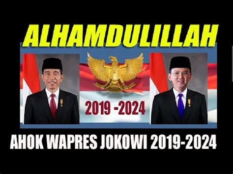 ahok wapres 2019 alhamdulillah ahok jadi wapres jokowi 2019 2024 youtube