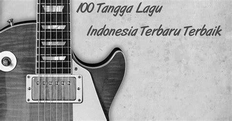 100 tangga lagu barat terbaru terpopuler februari 2016 100 tangga lagu indonesia terbaru terbaik februari 2017