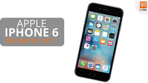apple iphone 6 wann apple iphone 6 in 2017 review should you buy this