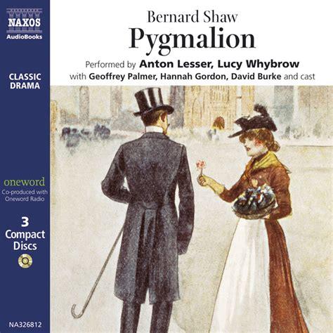 pygmalion books pygmalion unabridged naxos audiobooks