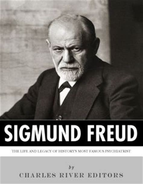 sigmund freud the and legacy of history s most psychiatrist books sigmund freud the and legacy of history s most