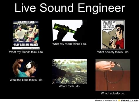 Sound Engineer Meme - audio engineer what i do