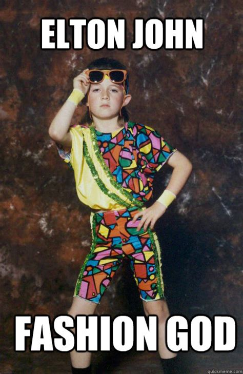 Fashion Meme - elton john fashion god 80s retro hipster kid quickmeme