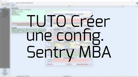 How To Make Sentry Mba Configs 2016 November by Tuto Cr 233 Er Une Config Sentry Mba