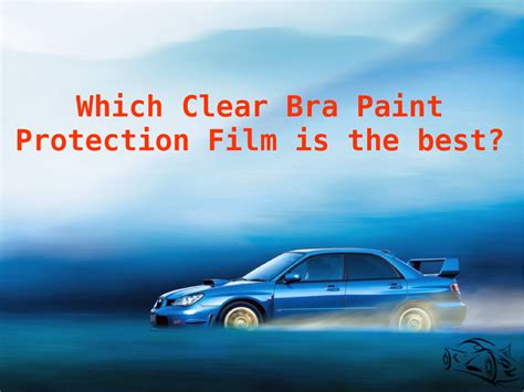 Which Clear Bra Paint Protection Film Is The Best Authorstream Clear Bra Templates