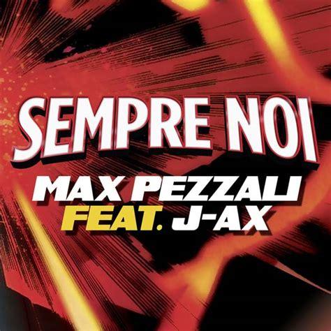 sempre noi testo max pezzali sempre noi nuovo singolo con j ax canzoni web