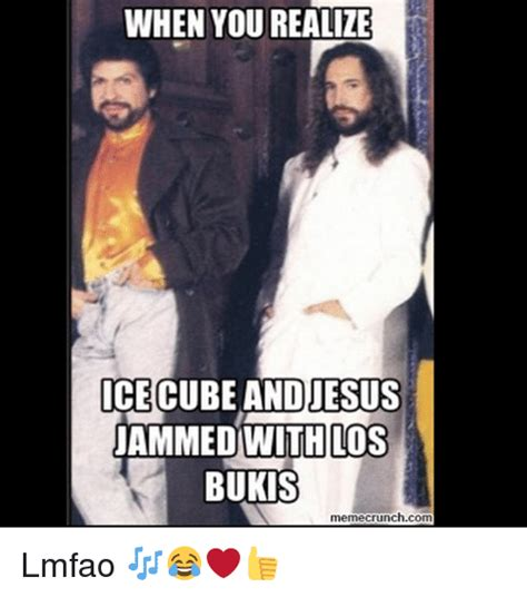 Memes Del Buki - when you realize ice cube andiesus jammedwith los bukis