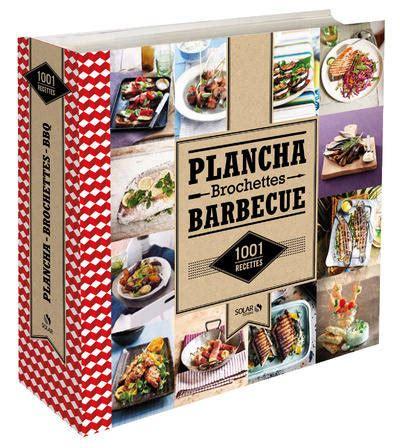 cuisine 馗onomique 1001 recettes livre 1001 recettes de plancha brochettes et barbecue