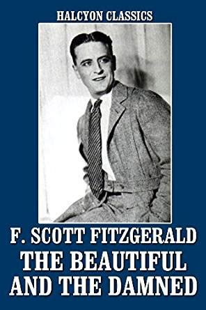 libro the beautiful and damned the beautiful and the damned and other works by f scott fitzgerald unexpurgated edition
