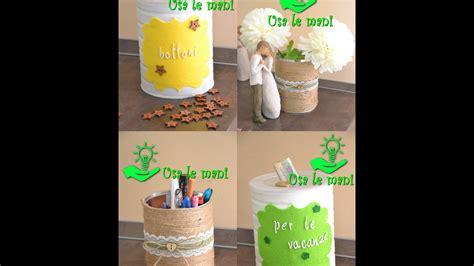 Idee Di Riciclo Creativo by Riciclo Creativo Barattoli Di Latta 4 Idee