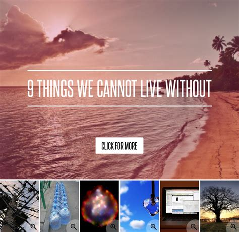9 Things We Cannot Live Without 9 things we cannot live without lifestyle